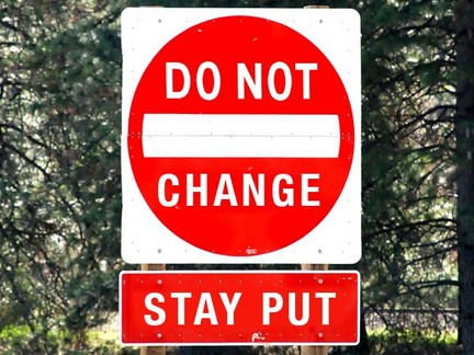 Don't Change - Stay Put